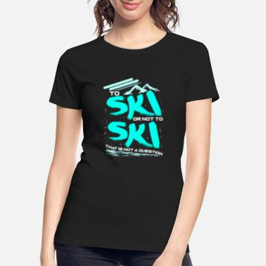 Resort Apres Ski Slogans Quotes Skiing Skier Gift - Women's Organic T-Shirt