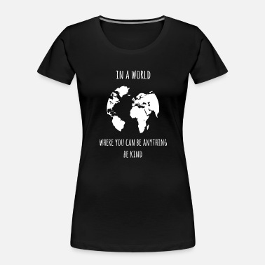 Anything in a world where you can be anything be kind - Women's Organic T-Shirt