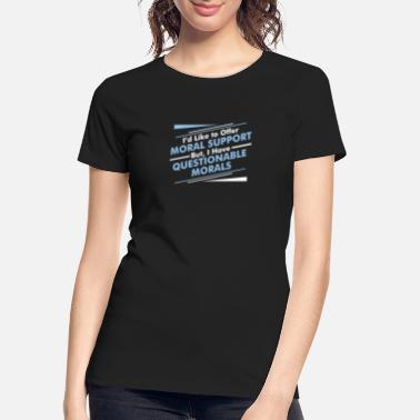 Moral Moral Support - Women's Organic T-Shirt