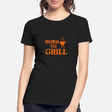 Born To Grill Born to Grill - Women's Organic T-Shirt
