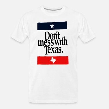 Texas Don t Mess With Texas White Funny Humor Lone Star - Men's Organic T-Shirt