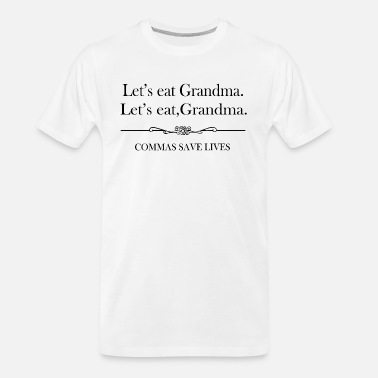 Lets Eat Grandma Commas Save Lives - Men's Organic T-Shirt