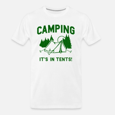 Tents Funny - Camping Is In Tents - Men's Organic T-Shirt