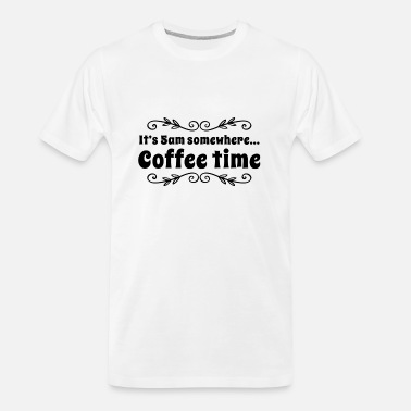 shop coffee time quotes t shirts online spreadshirt
