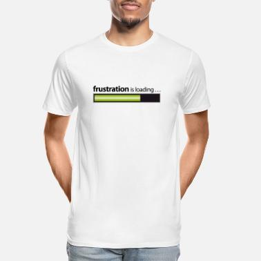 Frustration frustration / frustration is loading - Men's Organic T-Shirt