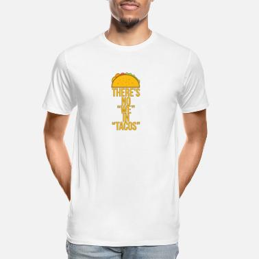 Pastor There's No We In Tacos - Tacos - Men's Organic T-Shirt