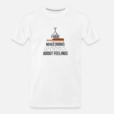 Mixed ALCOHOL: I have mixed drinks about feelings - Men's Organic T-Shirt