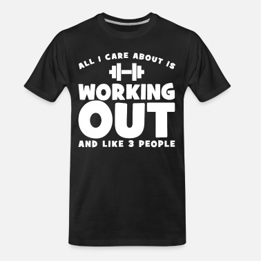 Body All I Care About Is Working Out - Men's Organic T-Shirt