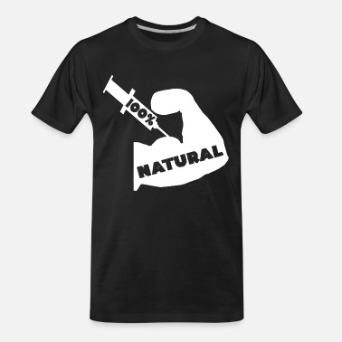 Steroids 100% Natural Fake Natty Steroids Bodybuilder Gifts - Men's Organic T-Shirt