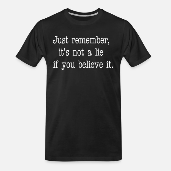 Quotes T-Shirts - Seinfeld Quote - Its Not A Lie If You Believe It - Men's Organic T-Shirt black