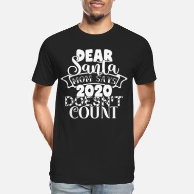 Dear Santa Mom Says 2020 Doesn't Count - Men's Organic T-Shirt