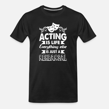 Acting Acting Is Life - Men's Organic T-Shirt