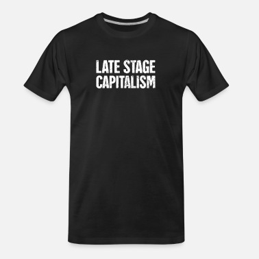 Marxism Late Stage Capitalism | Socialism Marxism - Men's Organic T-Shirt