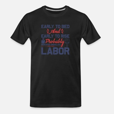 Labor Labor Quotes Early to Bed and Early To Rise - Men's Organic T-Shirt