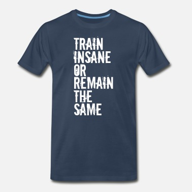 Train Insane Or Remain The Same - Men's Organic T-Shirt