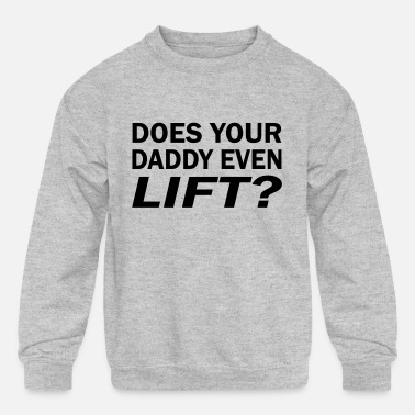 Lifting does your daddy even lift - Kids' Crewneck Sweatshirt