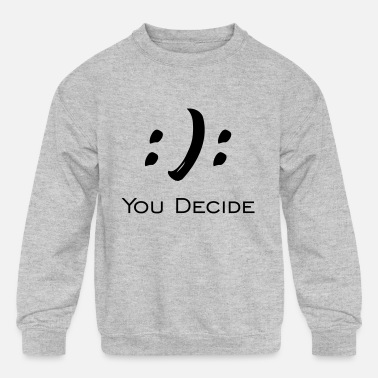 Hipster Funny Quotes YOU DECIDE - Kids' Crewneck Sweatshirt