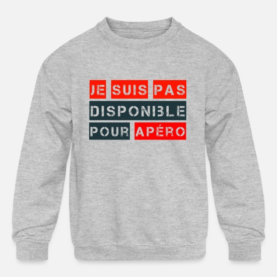 Birthday Hoodies & Sweatshirts - I'm not available for Apéro (French Version) - Kids' Crewneck Sweatshirt heather gray