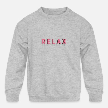 Workspace Relax take your time - Kids' Crewneck Sweatshirt