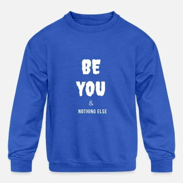 Be You & Nothing Else - Kids' Crewneck Sweatshirt