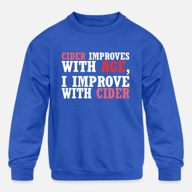 Improvement Cider Improves With Age Improve With Cider - Kids' Crewneck Sweatshirt
