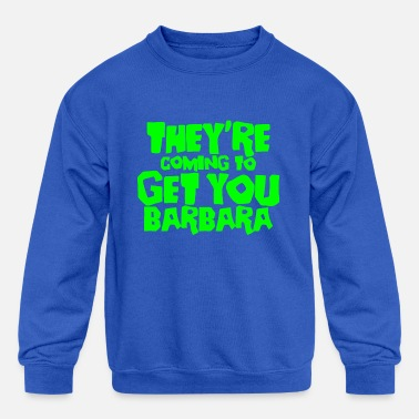 They re Coming To Get You Barbara - Kids' Crewneck Sweatshirt