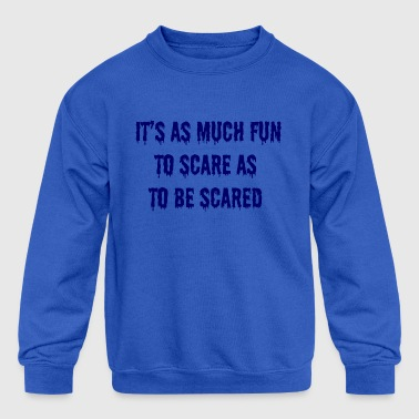 It s as much fun to scare as to be scared - Kid's Crewneck Sweatshirt