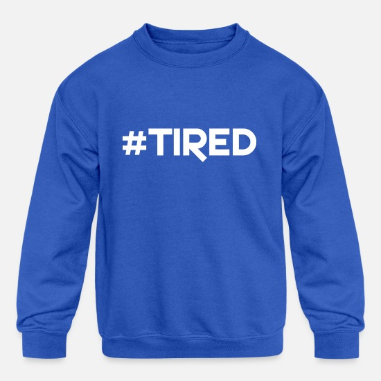 Birthday Hoodies & Sweatshirts - Hashtag Tired - Kids' Crewneck Sweatshirt royal blue