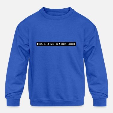 Motivational Motivation - Kids' Crewneck Sweatshirt