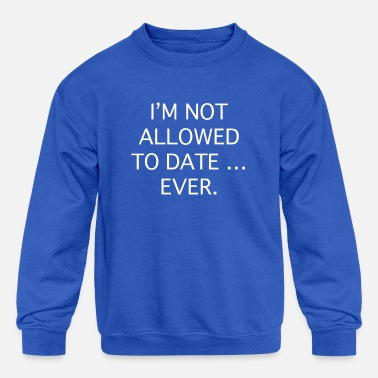 Not Allowed I'm Not Allowed - Kids' Crewneck Sweatshirt