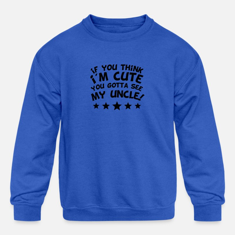 Uncle Hoodies & Sweatshirts - If You Think I'm Cute You Gotta See My Uncle - Kids' Crewneck Sweatshirt royal blue