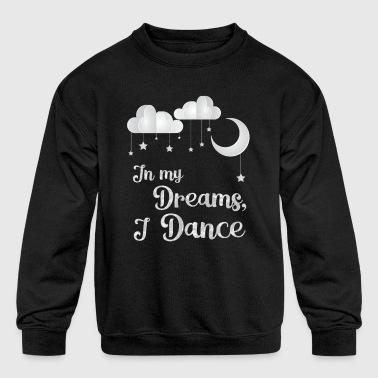 Dance Student In My Dreams for dark - Kid's Crewneck Sweatshirt