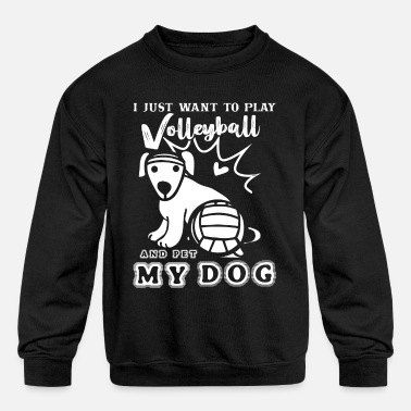 Play Volleyball And Pet My Dog - Kids' Crewneck Sweatshirt