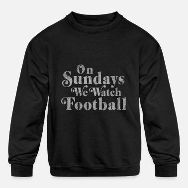 On Sundays We Watch Football - Kids' Crewneck Sweatshirt