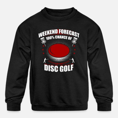 Weekend Forecast 100% Chance Of Disc Golf Funny - Kids' Crewneck Sweatshirt