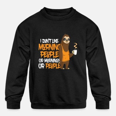 Grumpy In The Morning I Do not Like Morning People Sloth - Kids' Crewneck Sweatshirt