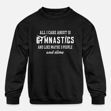 Care All I Care About Is Gymnastics _ Maybe 3 People _ Slime - Kids' Crewneck Sweatshirt