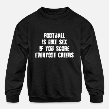 Fan Sex Football is like sex - Kids' Crewneck Sweatshirt