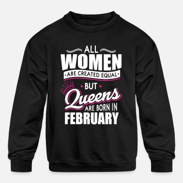 women are created equal Queens are born February - Kids' Crewneck Sweatshirt