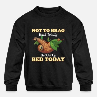 Sleeping Sloth I Totally Got Out Of Bed Today Sloth Lazy Cu - Kids' Crewneck Sweatshirt