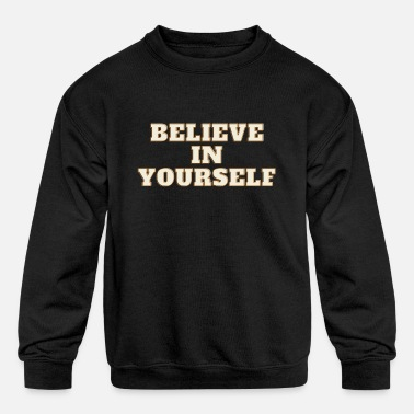 Believe in Yourself - Kids' Crewneck Sweatshirt