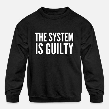 Anti Capitalist Anti-Capitalist Gift - The System Is Guilty - Kids' Crewneck Sweatshirt