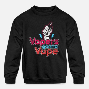 Vaper Vapers Gonna Vape - Kids' Crewneck Sweatshirt