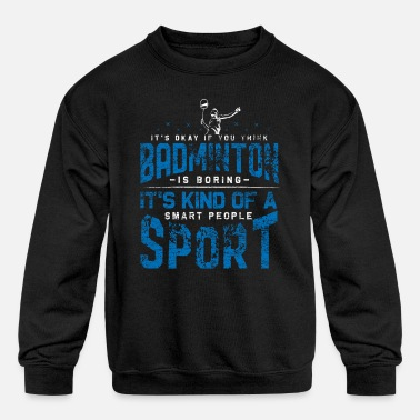 Badminton It's Kind Of Sport - Kids' Crewneck Sweatshirt