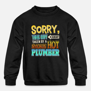 Smoking Hot Plumber Sorry This Guy Is Taken By A Smokin' Hot Plumber - Kids' Crewneck Sweatshirt