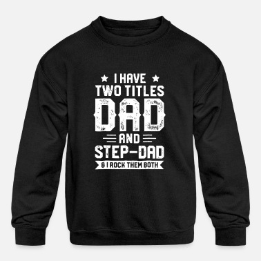Steppenreiter I Have Two Titles Dad And Step Dad T shirt Fathers - Kids' Crewneck Sweatshirt