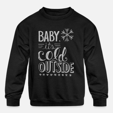 Cold Baby it's cold outside - Kids' Crewneck Sweatshirt