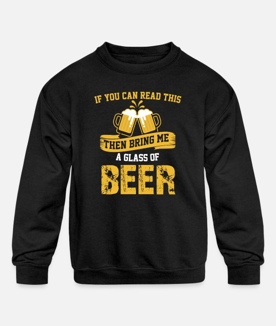 Alcohol Quotes Hoodies & Sweatshirts - If You Can Read This Bring Me A Glass Of Beer TShirt - Kids' Crewneck Sweatshirt black
