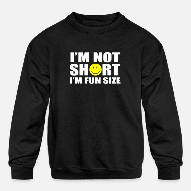 Short I'm not short, I'm fun size - Kids' Crewneck Sweatshirt