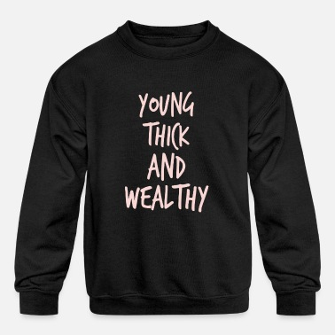 Wealthy Young Thick Wealthy - Kids' Crewneck Sweatshirt